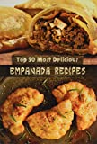 Top 50 Most Delicious Empanada Recipes: 30