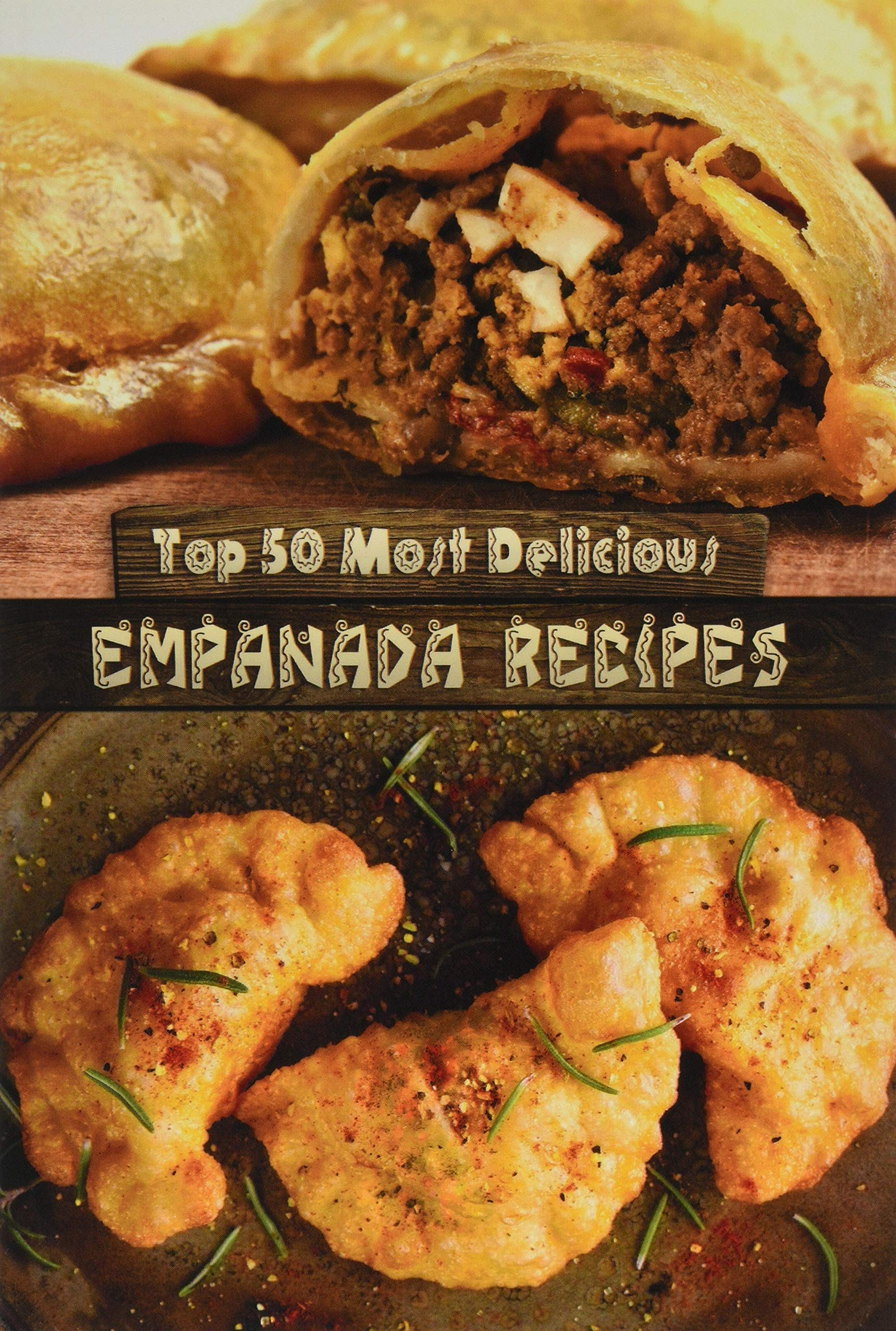 Amazon.com: Top 50 Most Delicious Empanada Recipes (Recipe ...
