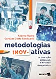 Metodologias Inov-Ativas na Educação Presencial, a Distância e Corporativa