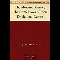 The Mormon Menace The Confessions of John Doyle Lee, Danite (English Edition)