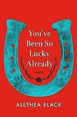 You've Been So Lucky Already: A Memoir