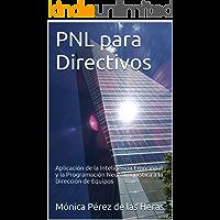 PNL para Directivos: Aplicación de la Inteligencia Emocional y la Programación Neurolingüística a la Dirección de Equipos (PNL para Profesionales nº 2)