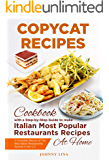 Copycat Recipes: A COMPLETE Step-by-Step Cookbook Guide to make Italian Most Popular Restaurants Recipes at Home ( Olive Garden, Maggiano's Little Italy, Carrabba's Italian Grill, Romano's Grill )