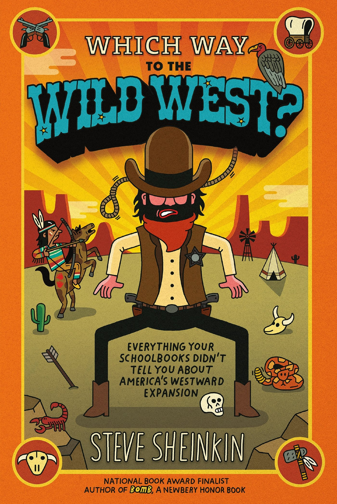 Which way to the wild west everything your schoolbooks didnt everything your schoolbooks didnt tell you about westward expansion steve sheinkin tim robinson 9781250075765 amazon books fandeluxe Images