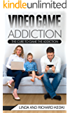 Video Game Addiction: The Cure to The Game Addiction (Addiction Recovery, Addictions, Video Game Addiction, Online Gaming Addiction Book 1)