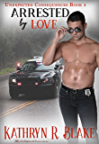 Arrested by Love (Unexpected Consequences Book 1)