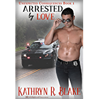 Arrested by Love (Unexpected Consequences Book 1) (English Edition)