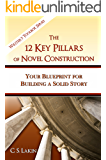 The 12 Key Pillars of Novel Construction: Your Blueprint for Building a Strong Story (The Writer's Toolbox Series Book 3)