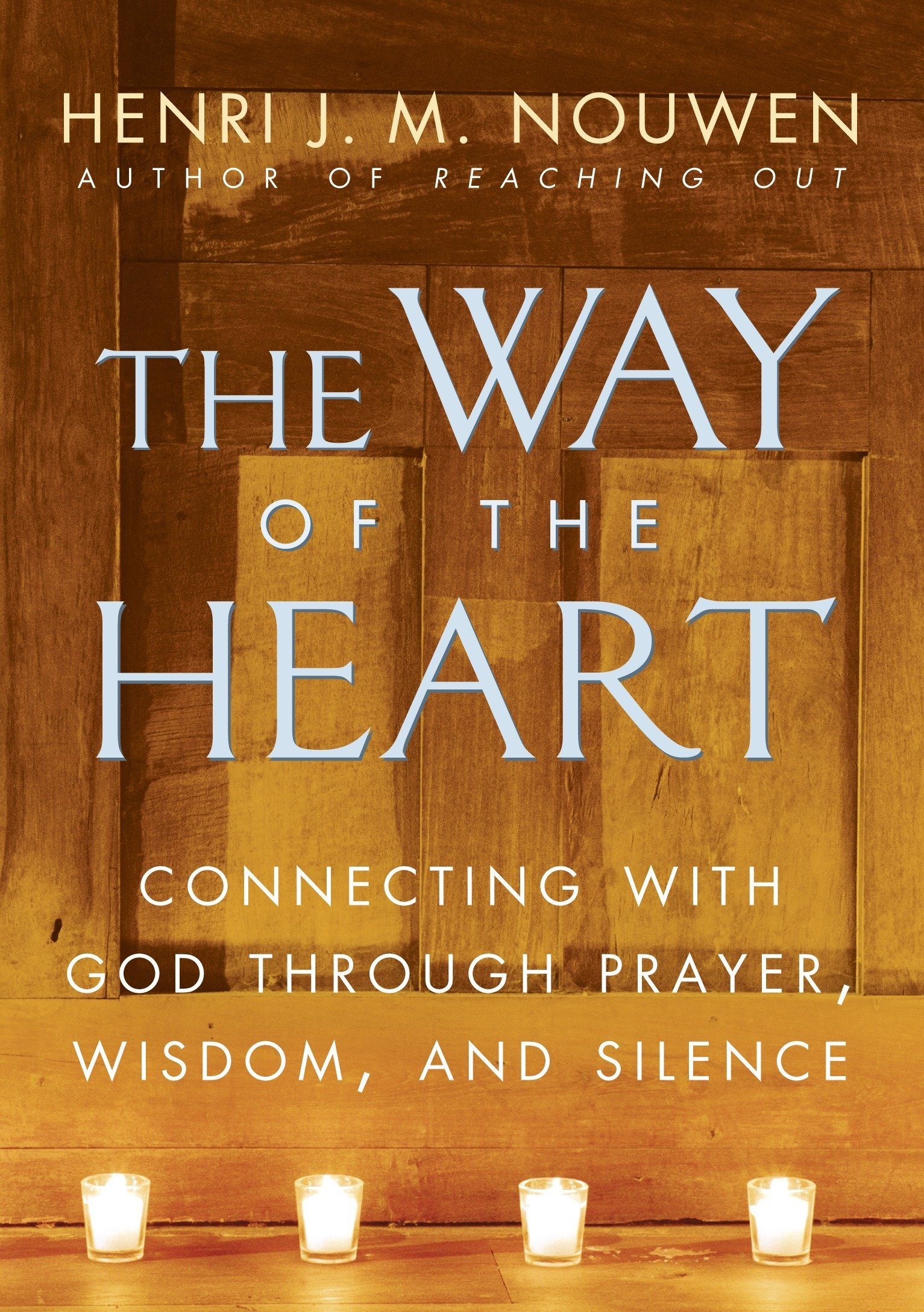 The Way Of The Heart Connecting With God Through Prayer Wisdom