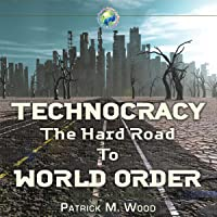 Technocracy: The Hard Road to World Order