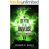 The Death of the Universe: Ghost Kingdom: Hard Science Fiction (Big Rip Book 2)