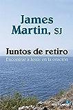 JUNTOS DE RETIRO. Encontrar a Jesús en la oración (El Pozo de Siquem) (Spanish Edition)