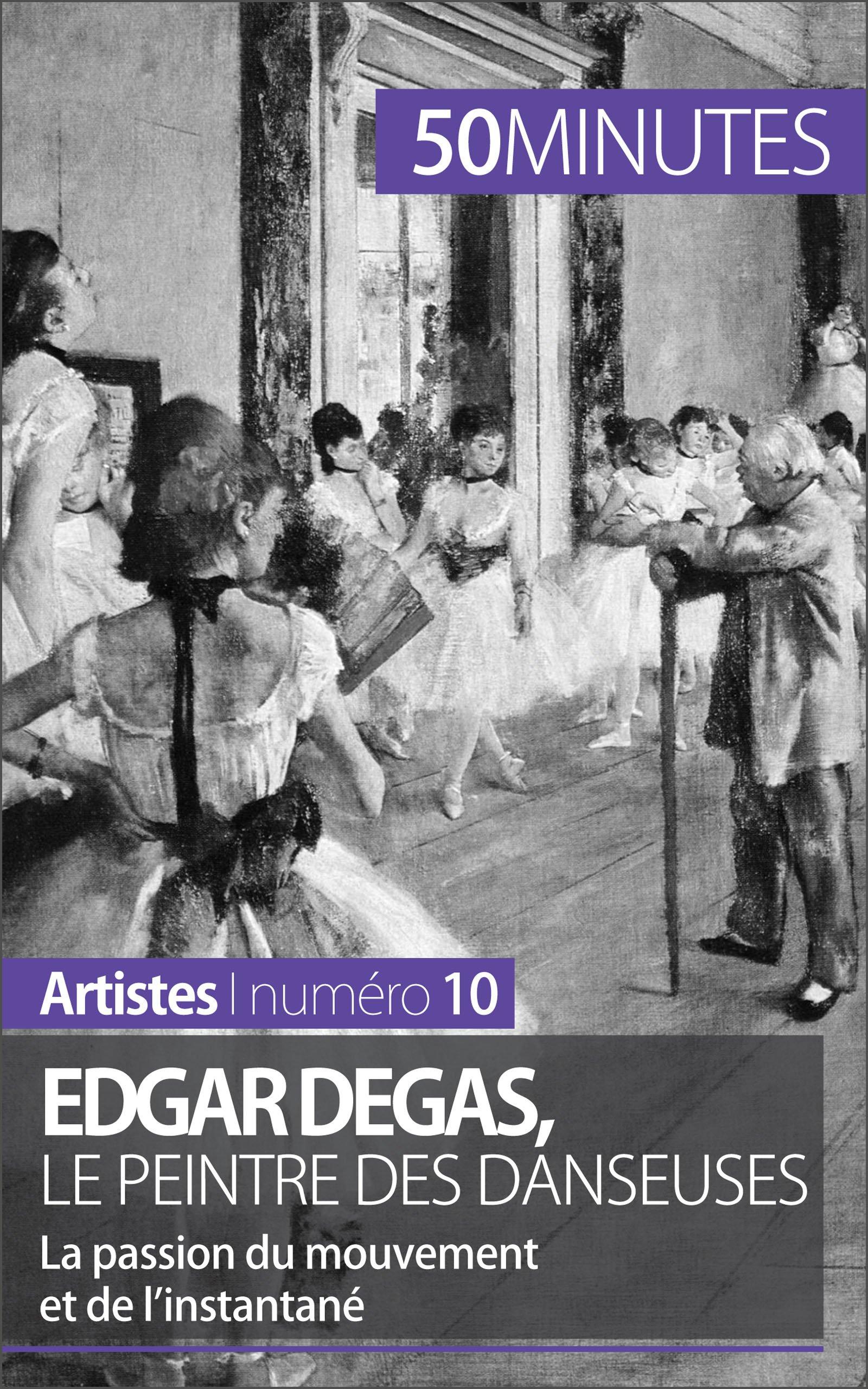 Edgar Degas, le peintre des danseuses: La passion du mouvement et de l'instantané (Artistes t. 10) por Marie-Julie Malache