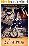 A Matter of Glass (Palazzo Galileo Mysteries Book 1)