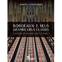 Bordeaux e Seus Grands Crus Classés - Volume 1