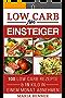 Low Carb für Einsteiger: 100 Low Carb Rezepte & 15 Kilo in einem Monat abnehmen