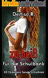 Zu heiß für die Schulbank (Sexgeschichten ab 18, sex erotik deutsch, erotik ab 18 unzensiert)