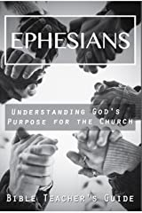 Ephesians: Understanding God's Purpose for the Church (The Bible Teacher's Guide Book 12) Kindle Edition