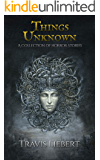 Things Unknown: A Collection of Horror Stories (The Shattered God Mythos)