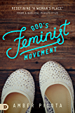 "God's Feminist Movement: Redefining a ""Woman's Place"" From a Biblical Perspective"