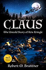 Claus: The Untold Story of Kris Kringle Kindle Edition
