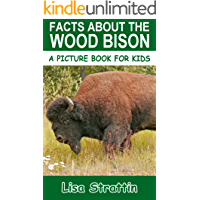 Facts About The Wood Bison (A Picture Book For Kids 97)