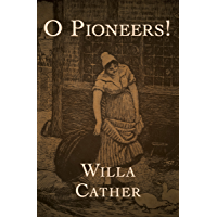 O Pioneers! (The Prairie Trilogy Book 1)