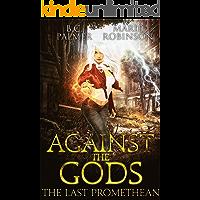 Against the Gods: The Last Promethean Book 2