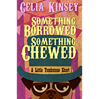 Something Borrowed, Something Chewed: A Little Tombstone Novelette (Little Tombstone Cozy Mysteries Book 3) (English…