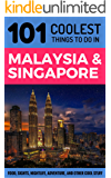 Malaysia & Singapore Travel Guide : 101 Coolest Things to Do in Malaysia & Singapore (Malaysia Travel Guide, Singapore Travel Guide, Penang, Cameron Highlands, Langkawi, Melaka)