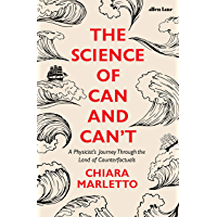 The Science of Can and Can't: A Physicist's Journey Through the Land of Counterfactuals