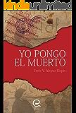 Yo Pongo el Muerto: La época más oscura de la historia española narrada con un lenguaje directo, sencillo y lleno de sarcasmo