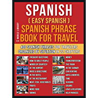 Spanish ( Easy Spanish ) Spanish Phrase Book For Travel: A Simple Spanish for Beginners Workbook with 400 Essential Spanish Phrases for Beginners and Travelers (Foreign Language Learning Guides)