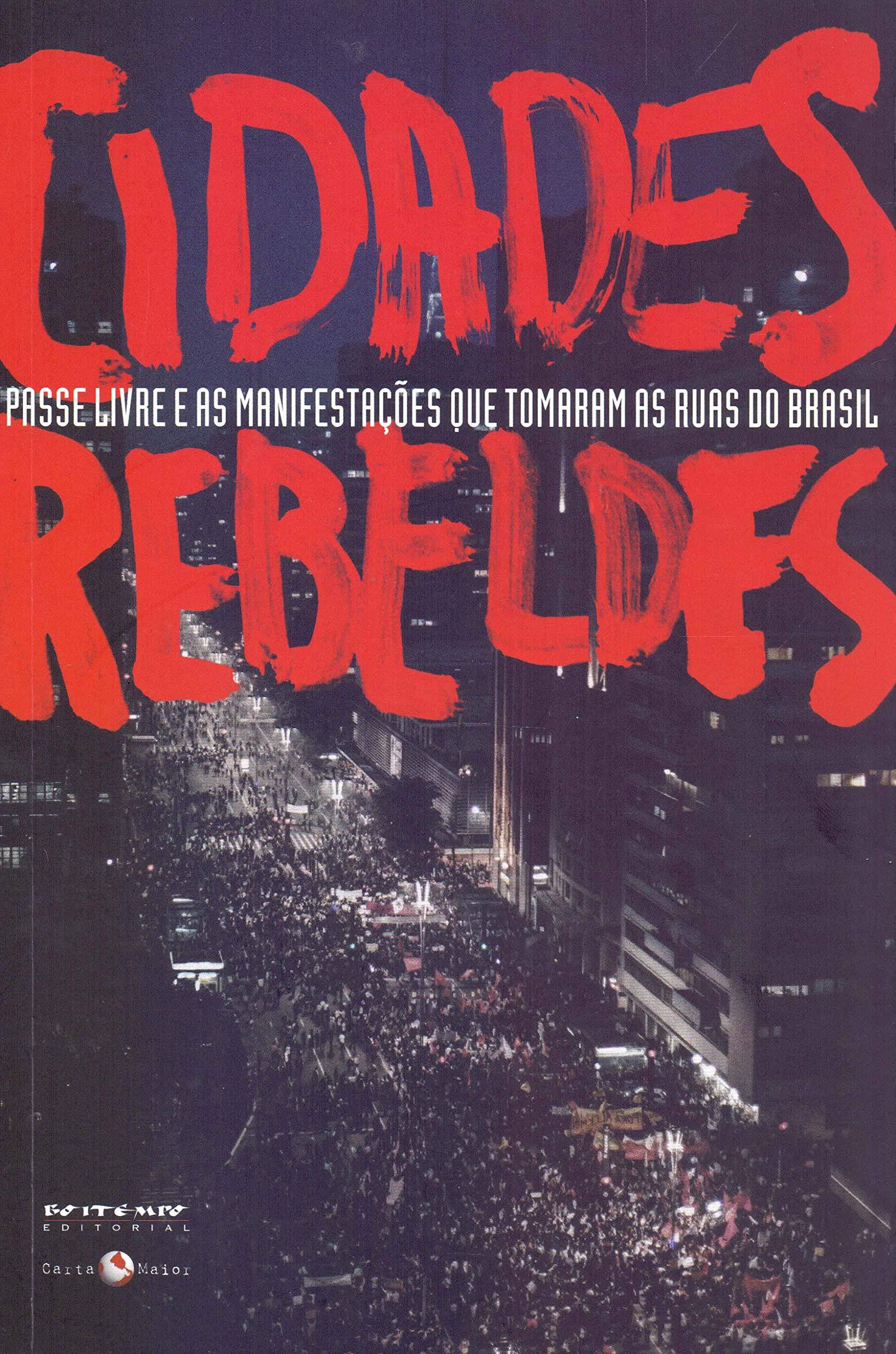 Cidades Rebeldes. Passe Livre e as Manifestações que Tomaram ...