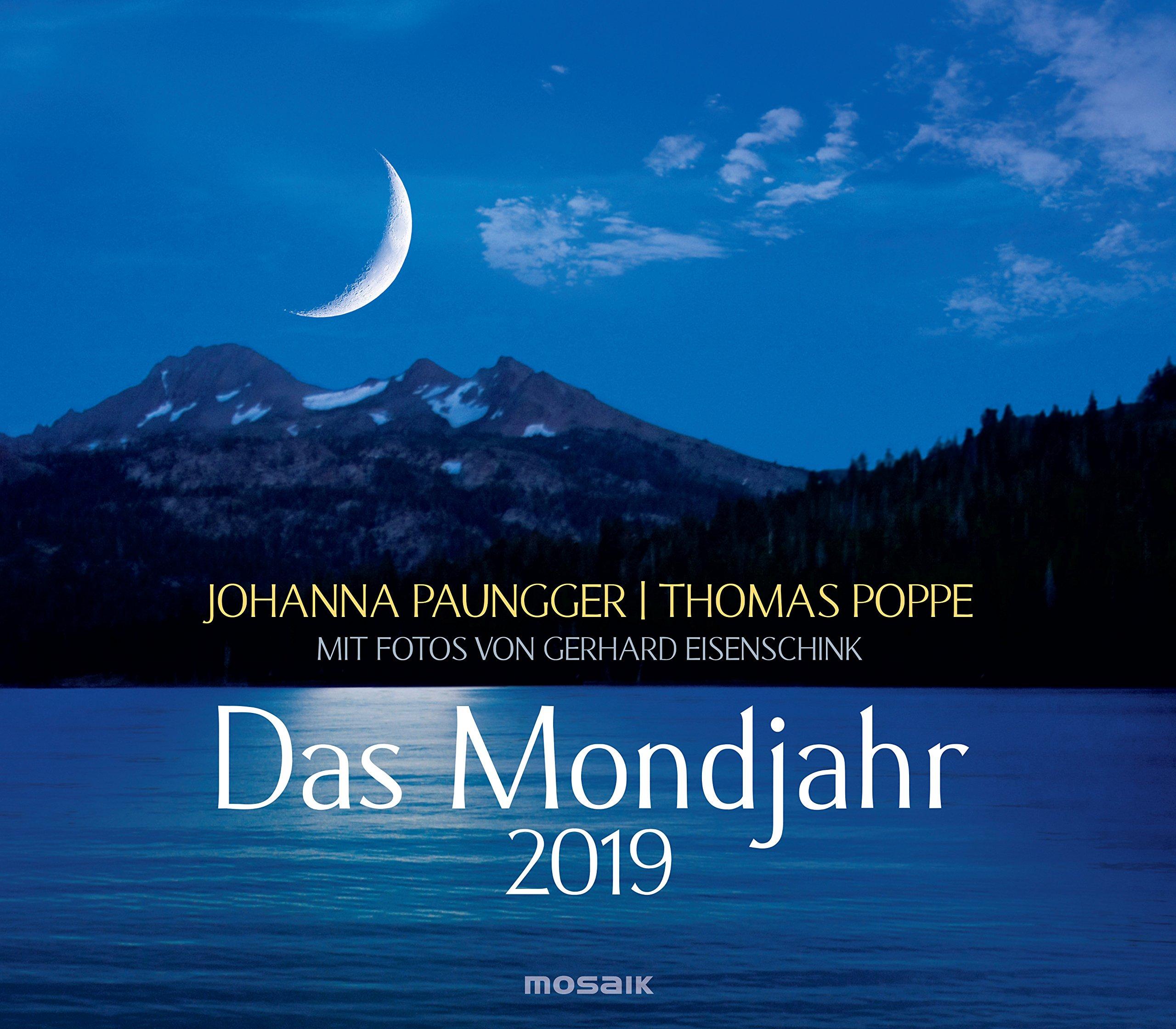 Das Mondjahr 2019: Wandkalender mit Fotos von Gerhard Eisenschink - Das Original Kalender – Wandkalender, 4. Juni 2018 Johanna Paungger Thomas Poppe Mosaik 3442319072