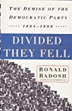 DIVIDED THEY FELL: The Demise of the Democratic Party, 1964-1996