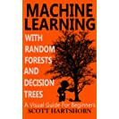 Machine Learning With Random Forests And Decision Trees...