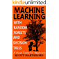 Machine Learning With Random Forests And Decision Trees: A Visual Guide For Beginners