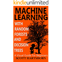 Machine Learning With Random Forests And Decision Trees: A Visual Guide For Beginners (English Edition)