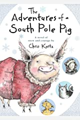 The Adventures of a South Pole Pig: A novel of snow and courage Kindle Edition
