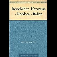 Reisebilder. Harzreise - Nordsee - Italien (German Edition)