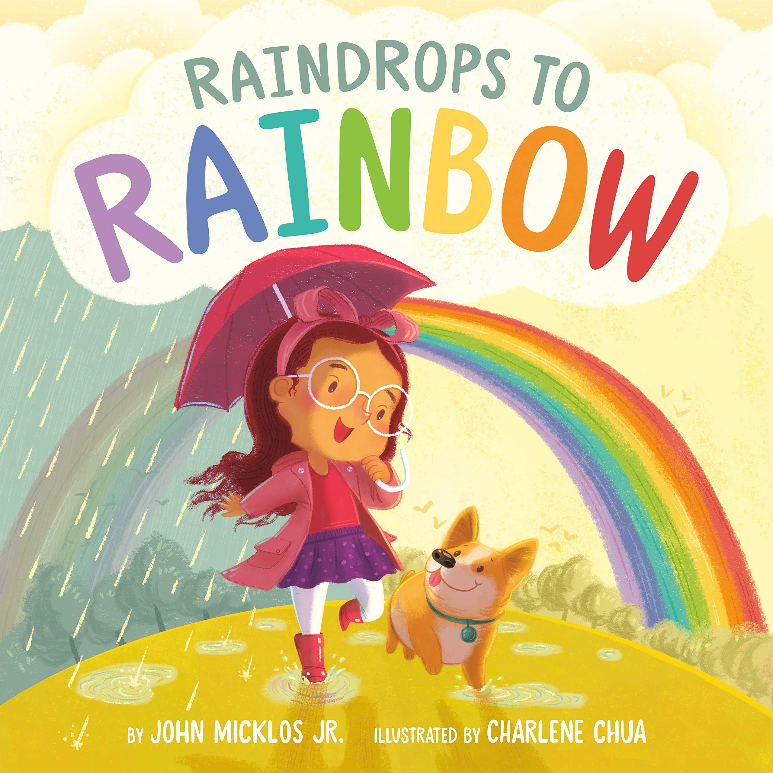 Amazon.com: Raindrops to Rainbow (9780593224090): Micklos Jr., John, Chua,  Charlene: Books
