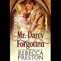 Mr. Darcy Forgotten: A Pride & Prejudice Regency Variation