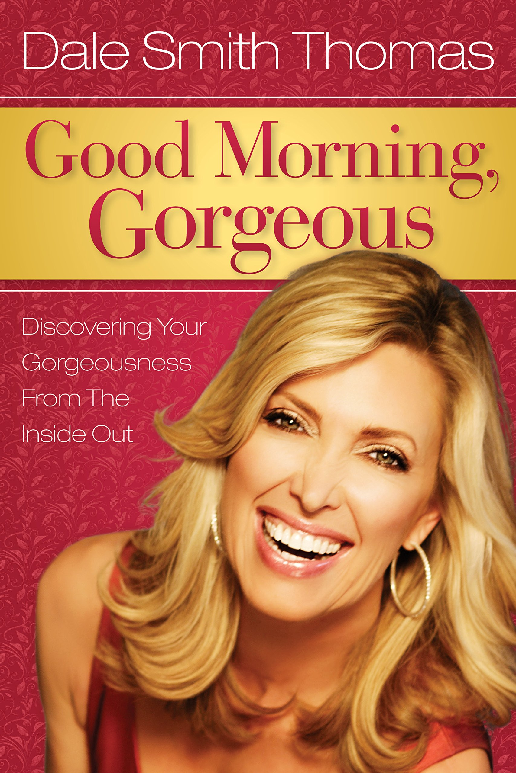 Good Morning Gorgeous: Discovering Your Gorgeousness From the Inside Out pdf