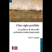 Otro siglo perdido. Las políticas de desarrollo en América Latina (1930-2005)