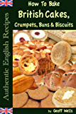 How To Bake British Cakes, Crumpets, Buns & Biscuits (Authentic English Recipes Book 9) (English Edition)