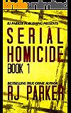 Serial Homicide 1: Ted Bundy, Jeffrey Dahmer, Albert Fish, Gary Ridgway, Dennis Nilsen, Edmund Kemper (Notorious Serial Killers) (English Edition)