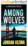 Among Wolves: The Birth Of An Assassin (A Jericho Black Thriller Book 1)