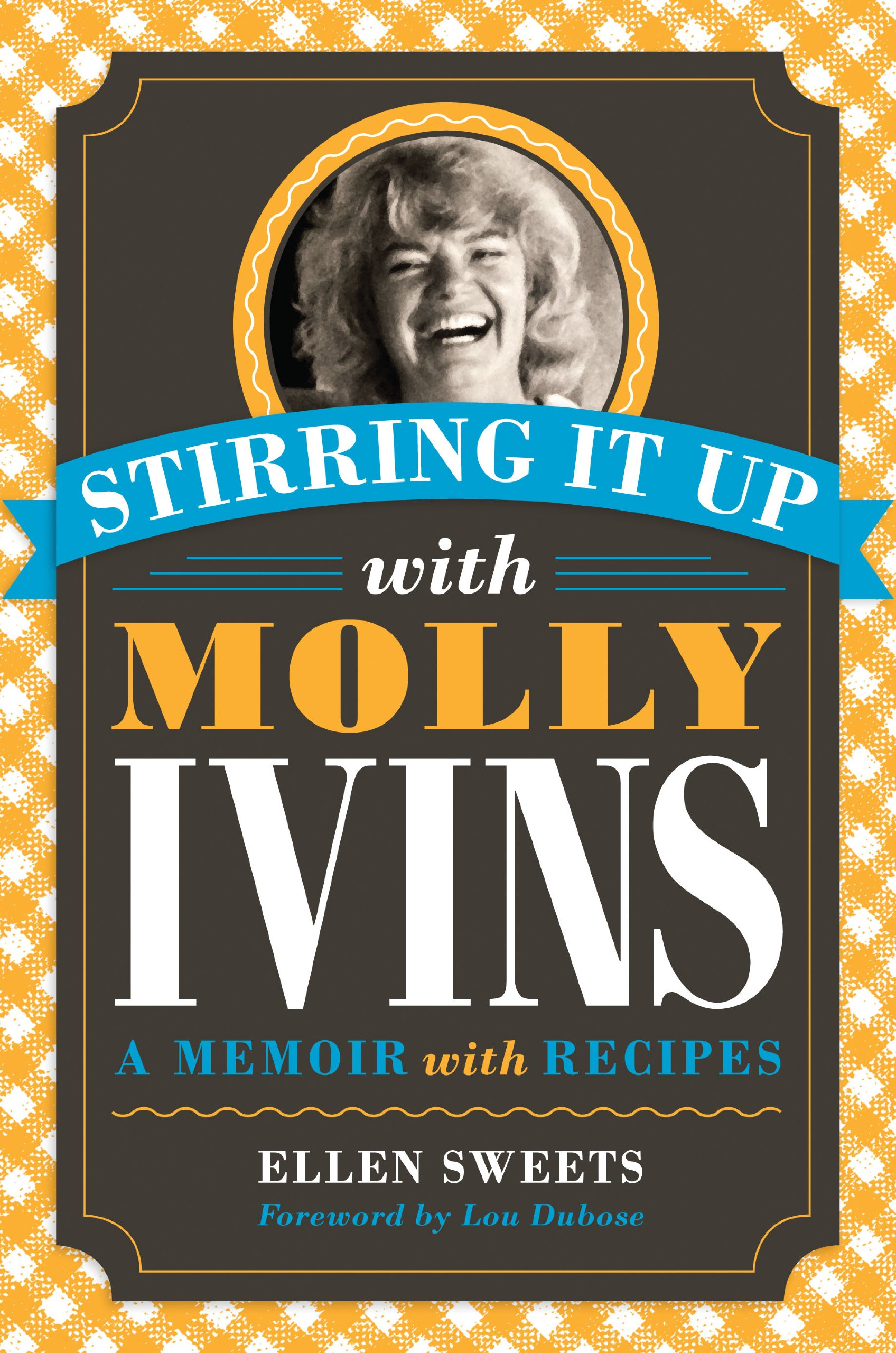 Stirring It Up with Molly Ivins: A Memoir with Recipes PDF