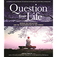 Question Your Life: Naikan Self-Reflection and the Transformation of our Stories (English Edition)